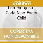 Cada nino every child - hinojosa tish cd musicale di Hinojosa Tish