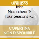 John Mccutcheon'S Four Seasons - Summer Songs cd musicale di John mccutcheon's four season