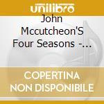 John Mccutcheon'S Four Seasons - Winter Songs cd musicale di John mccutcheon's four season