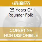 25 years of rounder folk - cd musicale di Artisti Vari