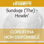 Howlin' cd musicale di Sundogs The