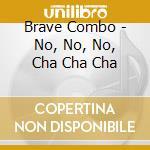 No, no, no, cha cha cha cd musicale di Combo Brave
