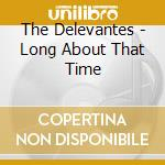 Long about that time - cd musicale di Delevantes The