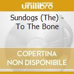 To the bone cd musicale di Sundogs The