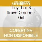 Tiny Tim & Brave Combo - Girl cd musicale di Tiny tim & brave combo
