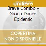 Group dance epidemic - cd musicale di Combo Brave