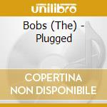 Plugged - bobs cd musicale di Bobs The