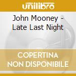 Late last night cd musicale di John Mooney