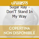 Don't stand in my way cd musicale di Sugar Ray