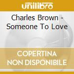 Someone to love - brown charles cd musicale di Charles Brown