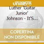 Luther 'Guitar Junior' Johnson - It'S Good To Me cd musicale di Luther