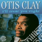 Otis Clay - I'll Treat You Right cd musicale di Otis Clay