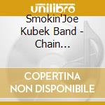 Smokin'Joe Kubek Band - Chain Smokin'Texas cd musicale di Smokin' joe kubek band