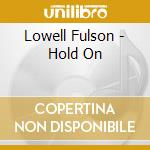 Lowell Fulson - 'Hold On' cd musicale di Lowell Fulson