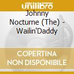 The Johnny Nocturne - Wailin'Daddy cd musicale di The johnny nocturne