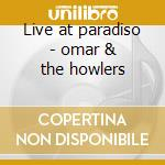 Live at paradiso - omar & the howlers cd musicale di Omar & the howlers
