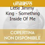 Something inside of me - king little jimmy cd musicale di Little jimmy king
