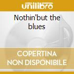 Nothin'but the blues cd musicale di T.laury Booker