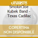 Texas cadillac cd musicale di Smokin'joe kubek ban