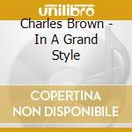 Charles Brown - In A Grand Style cd musicale di Charles Brown