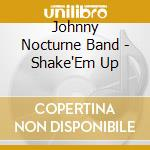 Shake'em up - cd musicale di Johnny nocturne band