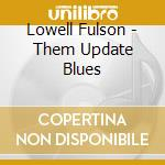 Lowell Fulson - Them Update Blues cd musicale di Lowell Fulson