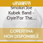 Cryin'for the moon - kubek smokin'joe cd musicale di Smokin' joe kubek band