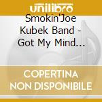 Smokin'Joe Kubek Band - Got My Mind Back cd musicale di Smokin' joe kubek band