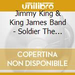 Soldier the blues - king little jimmy cd musicale di Jimmy king & king james band