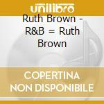 R&b = ruth brown - brown ruth cd musicale di Ruth Brown
