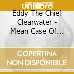 Mean case of the blues - clearwater eddy cd musicale di Eddy