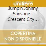 Jumpin'Johnny Sansone - Crescent City Moon cd musicale di Sansone Jumpin'johnny