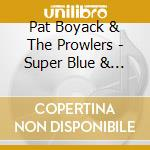 Pat Boyack & The Prowlers - Super Blue & Funky cd musicale di Pat boyack & the prowlers