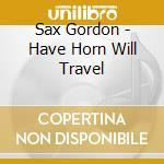 Have horn will travel - robillard duke cd musicale di Gordon Sax