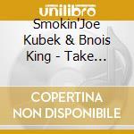 Take your best shot - kubek smokin'joe cd musicale di Smokin' joe kubek band