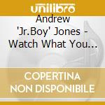 Andrew 'Jr.Boy' Jones - Watch What You Say cd musicale di Andrew