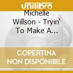Michelle Willson - Tryin' To Make A Little.. cd musicale di Wilson Michelle