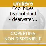 Cool blues feat.robillard - clearwater eddy cd musicale di Eddy