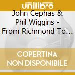 John Cephas & Phil Wiggins - From Richmond To Atlanta cd musicale di Cephas & wiggins