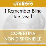 I REMEMBER BLIND JOE DEATH cd musicale di FAHEY JOHN