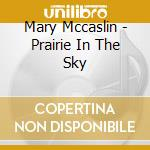 Mary Mccaslin - Prairie In The Sky cd musicale di Mccaslin Mary