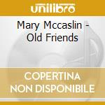 Mary Mccaslin - Old Friends cd musicale di Mccaslin Mary