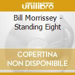 Standing eight - morrissey bill cd musicale di Bill Morrissey