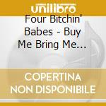 Four Bitchin' Babes - Buy Me Bring Me Take Me: Don't Mess My Hair!!! Vol.2 cd musicale di C.lavin/s.fingerett/