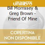 Friend of mine cd musicale di Bill morrissey & gre