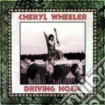 Driving home cd musicale di Wheeler Cheryl