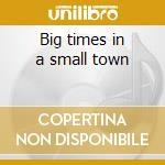 Big times in a small town cd musicale di C.lavin/k.olsen & o.