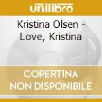 Love,kristina cd musicale di Olsen Kristina