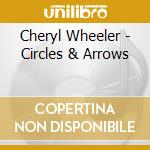Circles & arrows - wheeler cheryl cd musicale di Wheeler Cheryl