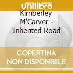 Kimberley M'Carver - Inherited Road cd musicale di M'carver Kimberley